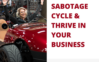 Break the Sabotage Cycle and Thrive in Your Business